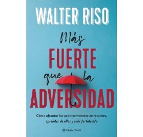MÁS FUERTE QUE LA ADVERSIDAD, Walter Riso