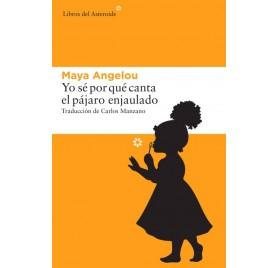 YO SÉ POR QUÉ CANTA EL PÁJARO ENJAULADO. Maya Angelou