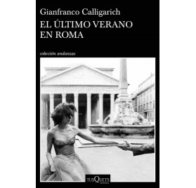EL ULTIMO VERANO EN ROMA. Gianfranco Calligarich